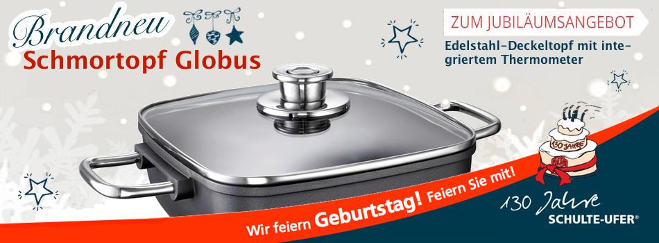 Neu: Schmortopf Globus!